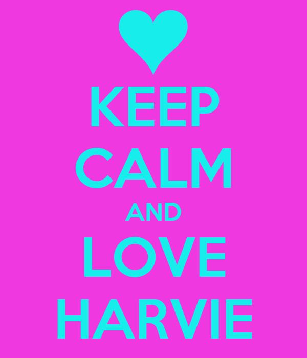 KEEP CALM AND LOVE HARVIE