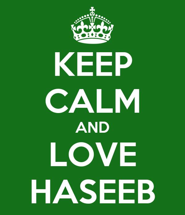 KEEP CALM AND LOVE HASEEB
