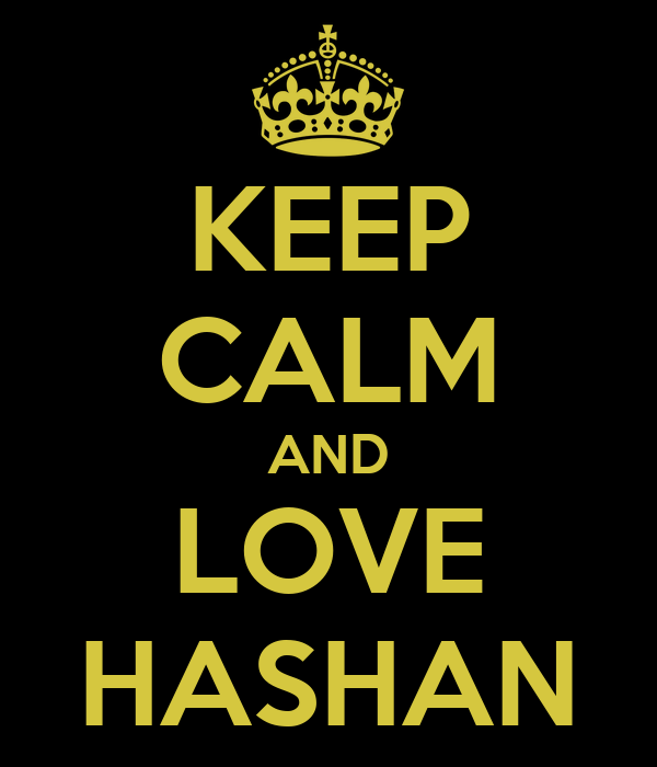 KEEP CALM AND LOVE HASHAN