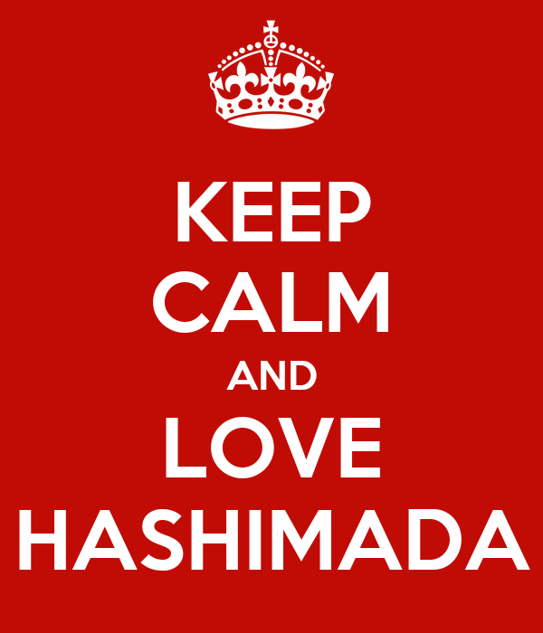 KEEP CALM AND LOVE HASHIMADA