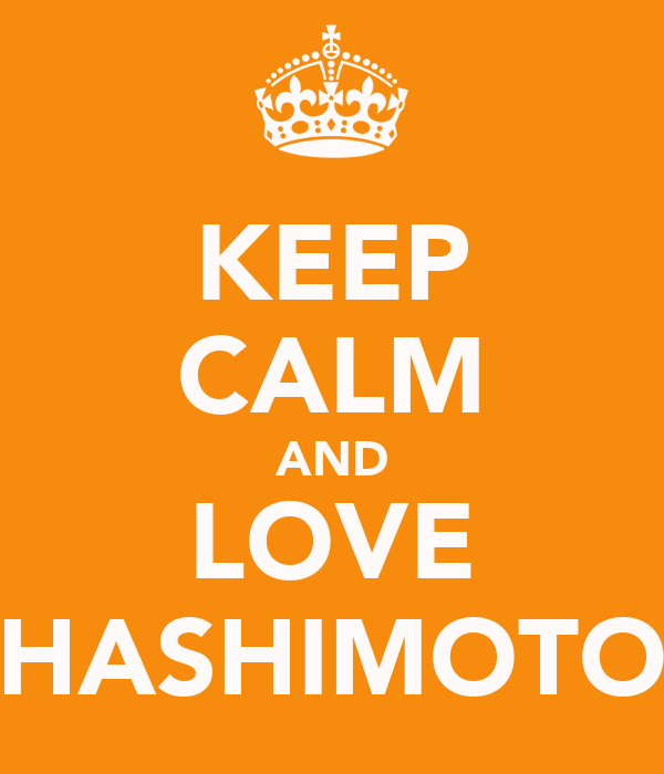 KEEP CALM AND LOVE HASHIMOTO