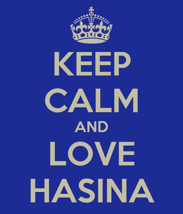 KEEP CALM AND LOVE HASINA