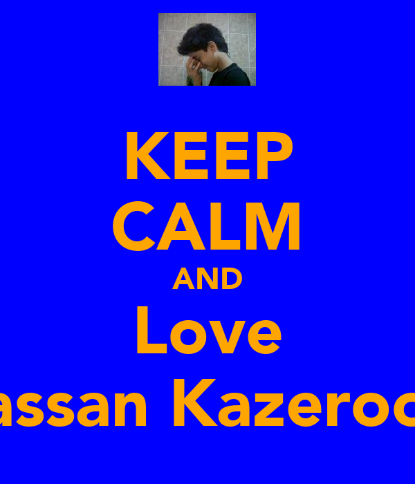 KEEP CALM AND Love Hassan Kazerooni