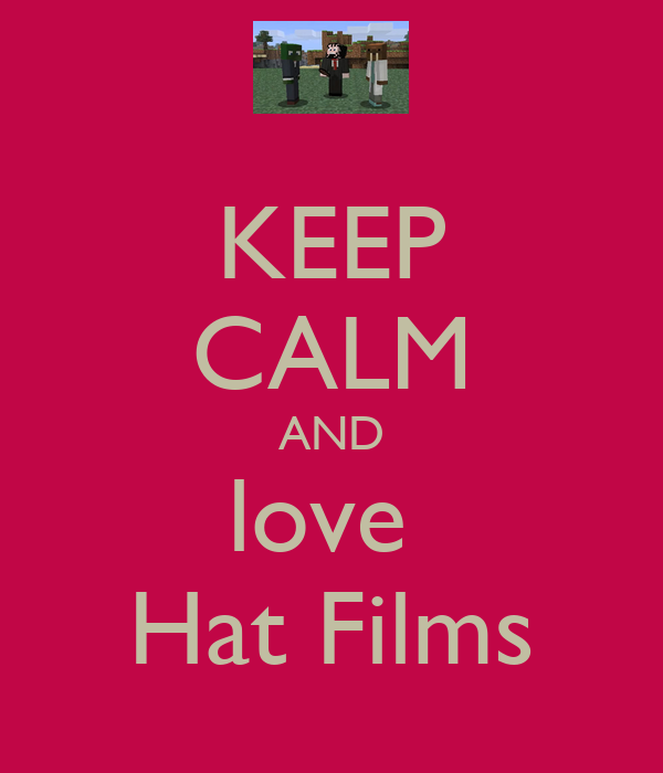 KEEP CALM AND love  Hat Films