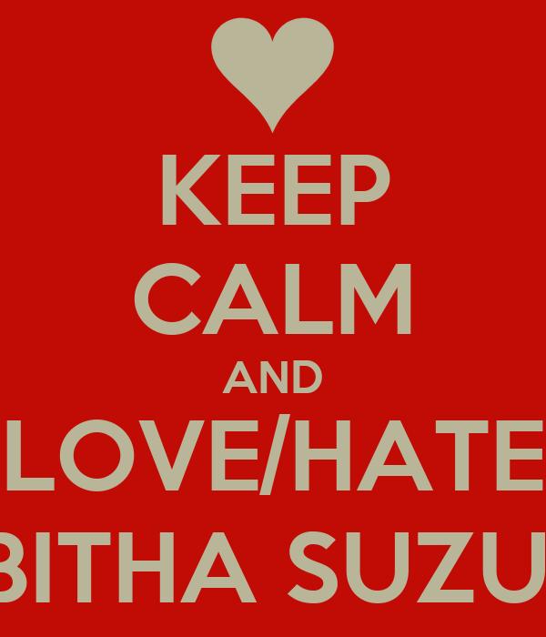KEEP CALM AND LOVE/HATE TABITHA SUZUMA
