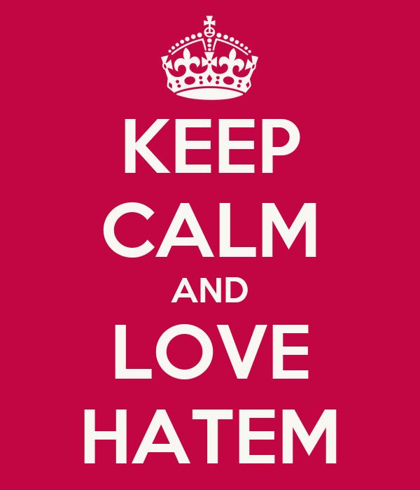 KEEP CALM AND LOVE HATEM