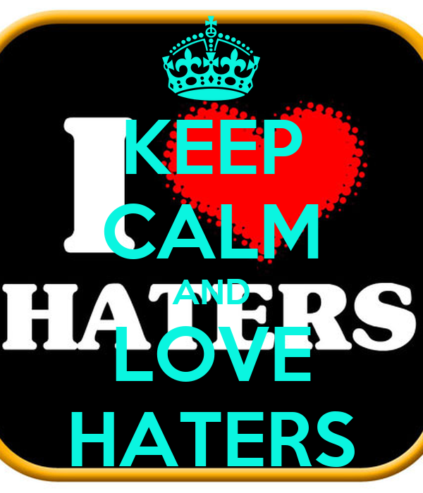 KEEP CALM AND LOVE HATERS