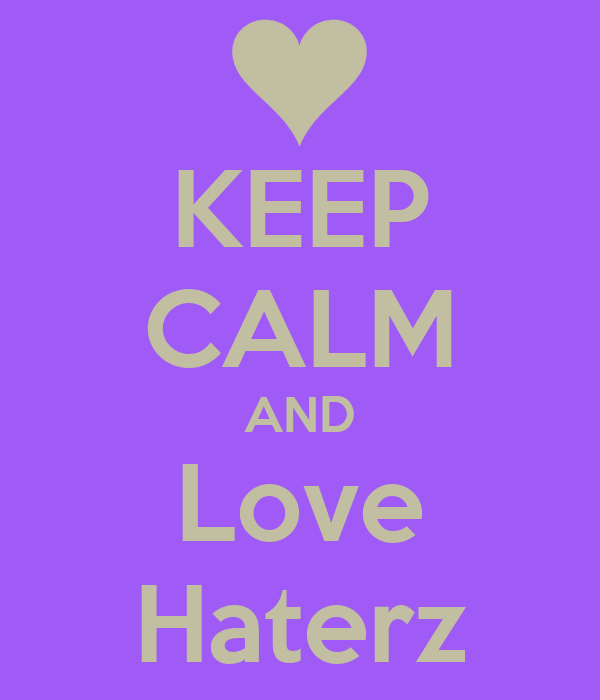 KEEP CALM AND Love Haterz