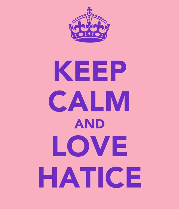 KEEP CALM AND LOVE HATICE