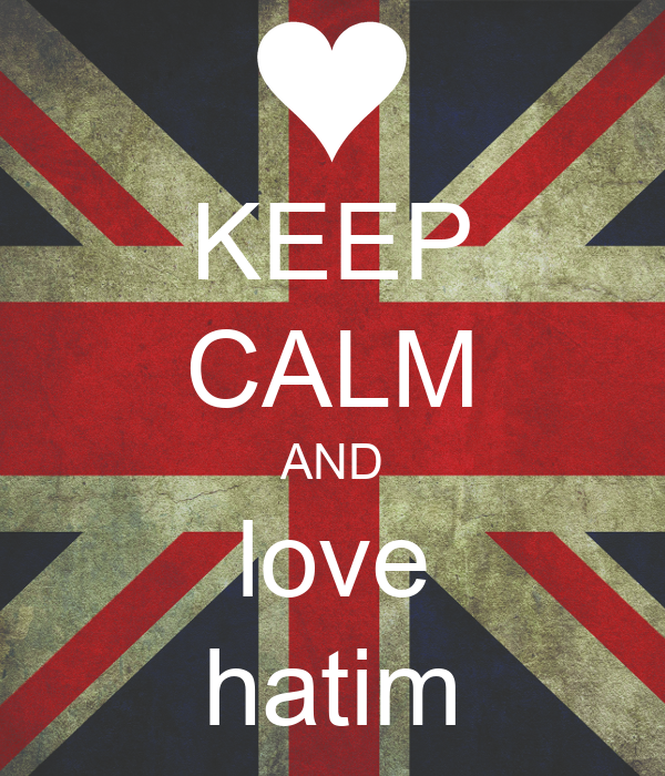 KEEP CALM AND love hatim