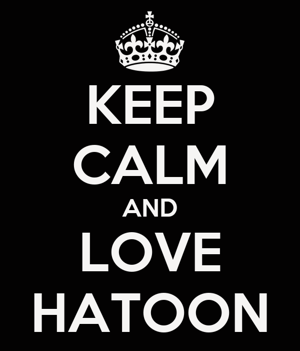 KEEP CALM AND LOVE HATOON
