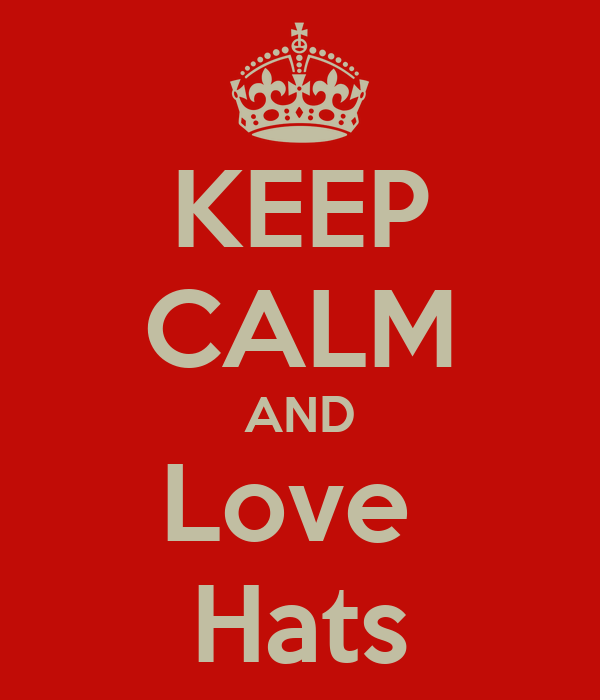 KEEP CALM AND Love  Hats