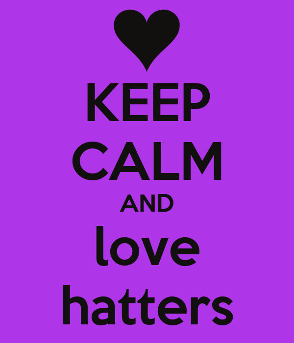 KEEP CALM AND love hatters