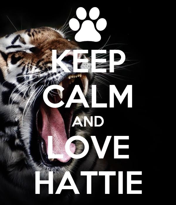 KEEP CALM AND LOVE HATTIE
