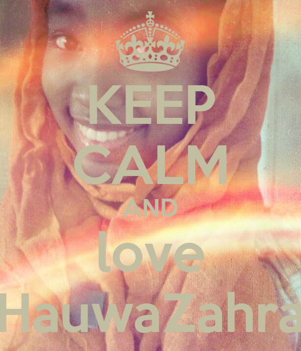 KEEP CALM AND love HauwaZahra