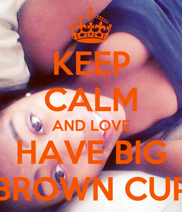 KEEP CALM AND LOVE HAVE BIG BROWN CUP