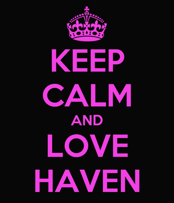 KEEP CALM AND LOVE HAVEN