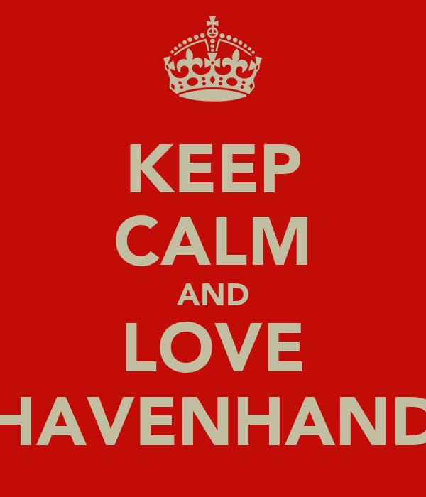 KEEP CALM AND LOVE HAVENHAND