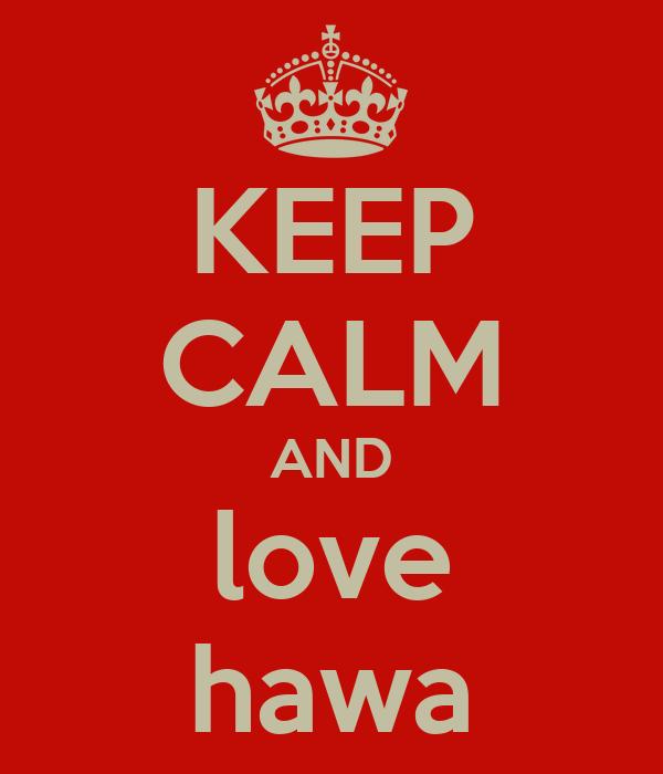 KEEP CALM AND love hawa