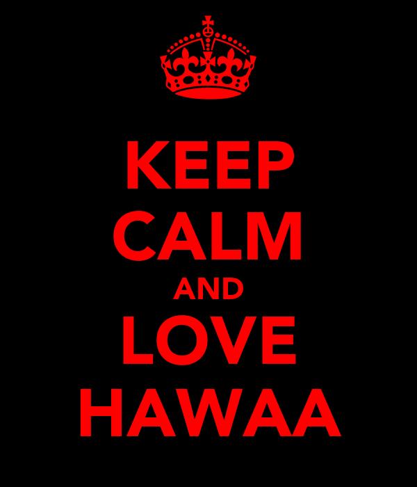 KEEP CALM AND LOVE HAWAA