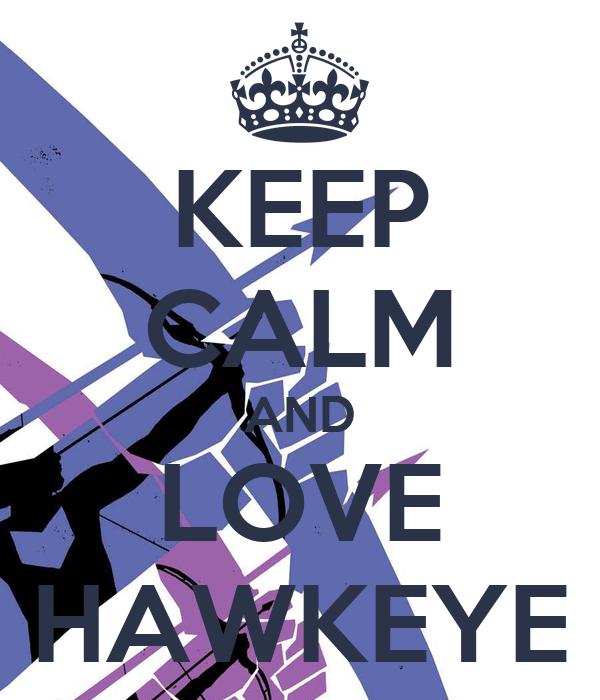 KEEP CALM AND LOVE HAWKEYE