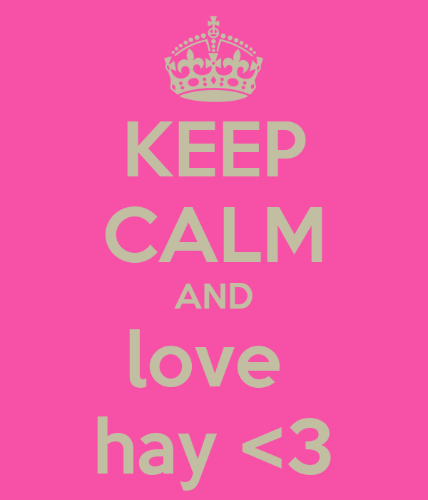 KEEP CALM AND love  hay <3