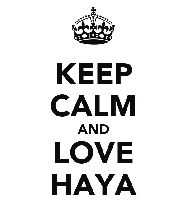 KEEP CALM AND LOVE HAYA