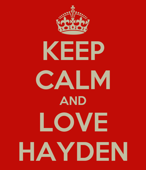 KEEP CALM AND LOVE HAYDEN