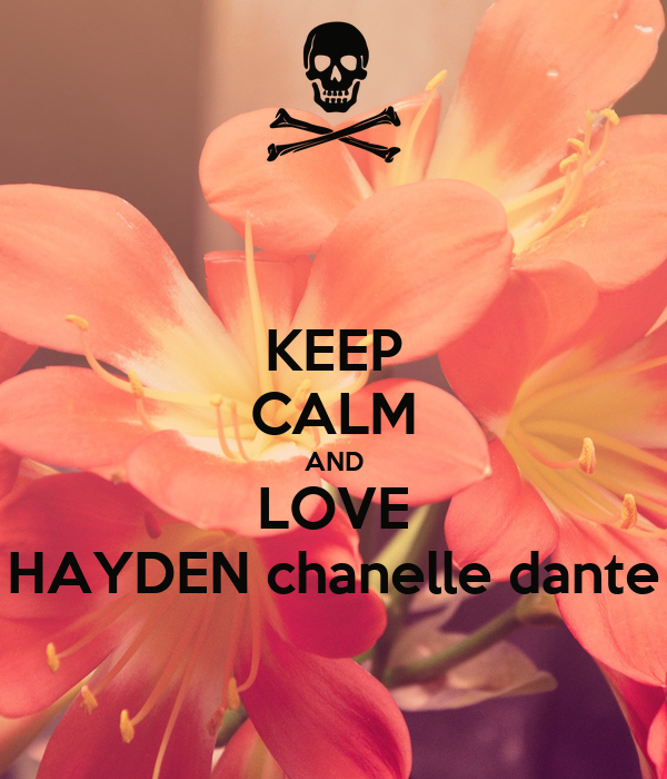 KEEP CALM AND LOVE HAYDEN chanelle dante