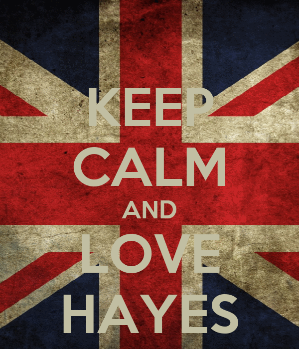 KEEP CALM AND LOVE HAYES