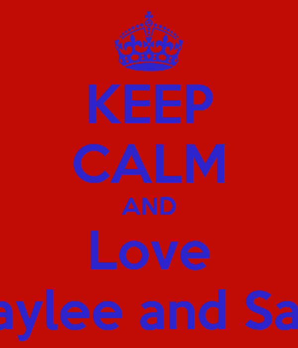 KEEP CALM AND Love Haylee and Sam