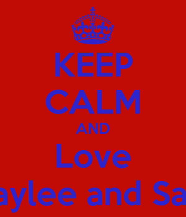 KEEP CALM AND Love Haylee and Sam