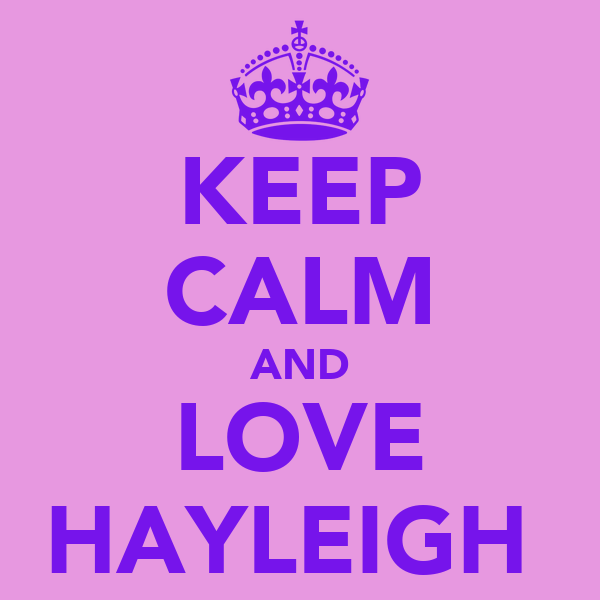KEEP CALM AND LOVE HAYLEIGH