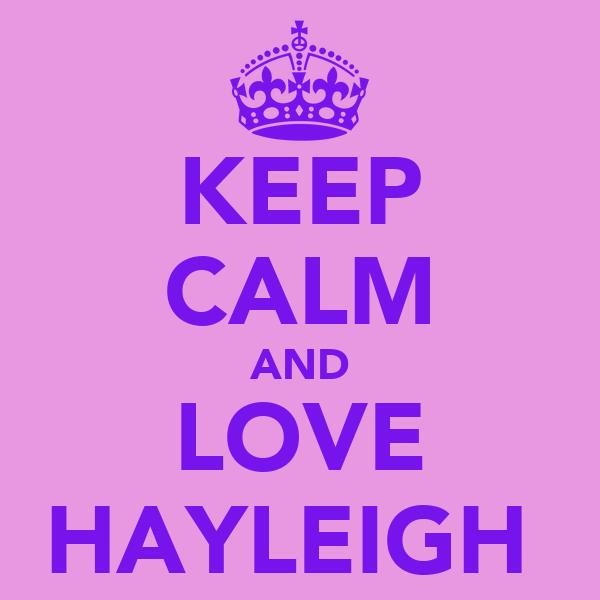 KEEP CALM AND LOVE HAYLEIGH