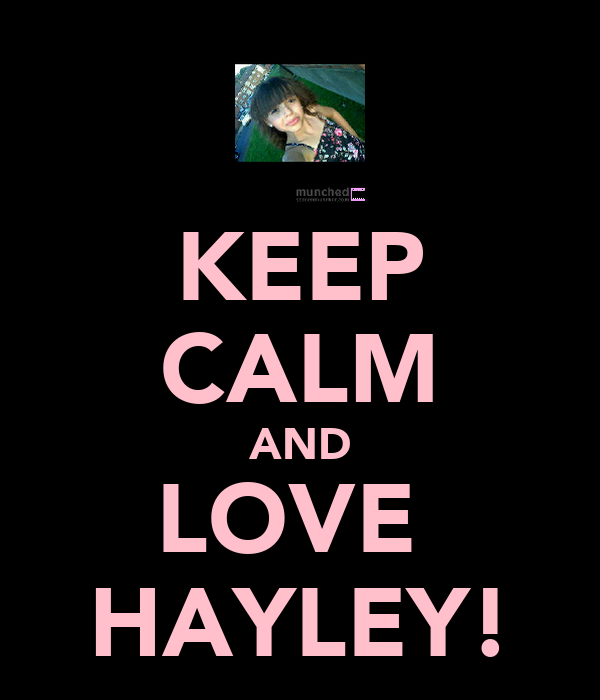 KEEP CALM AND LOVE  HAYLEY!