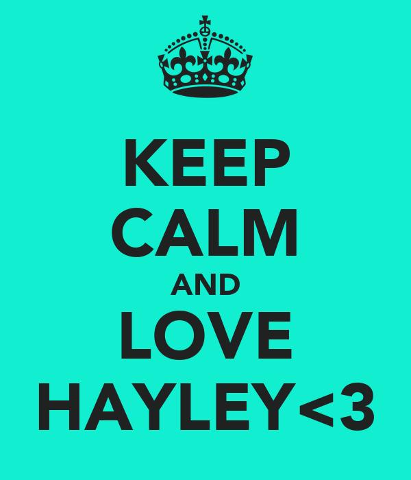 KEEP CALM AND LOVE HAYLEY<3