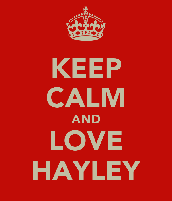KEEP CALM AND LOVE HAYLEY
