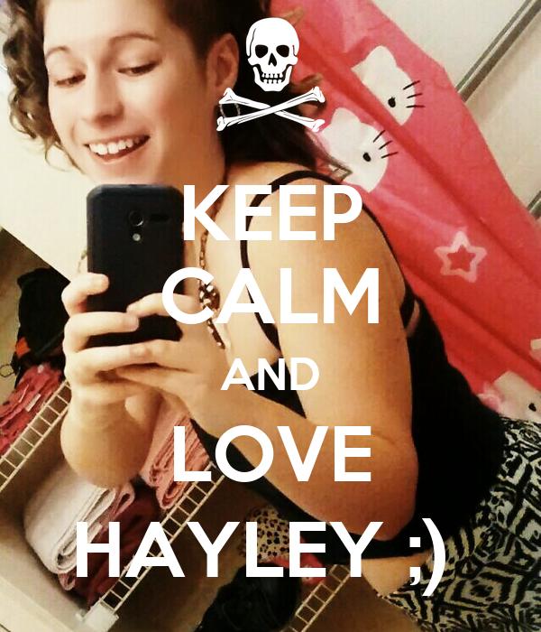 KEEP CALM AND LOVE HAYLEY ;)