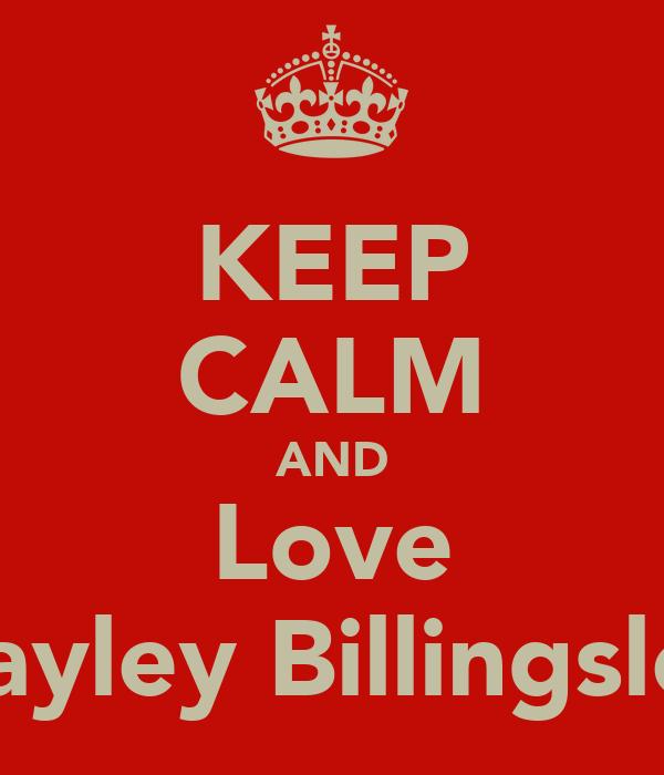 KEEP CALM AND Love Hayley Billingsley