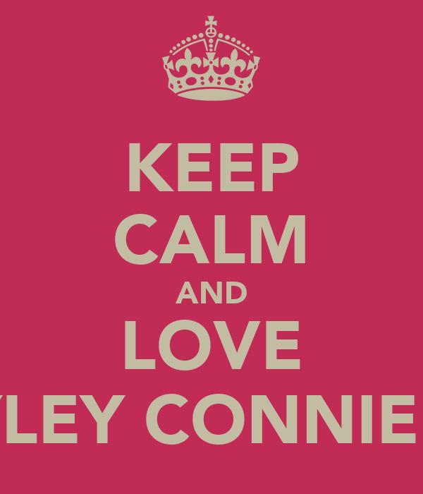 KEEP CALM AND LOVE HAYLEY CONNIER <3