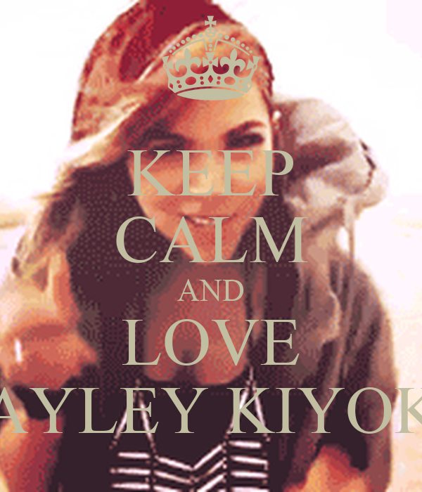 KEEP CALM AND LOVE HAYLEY KIYOKO