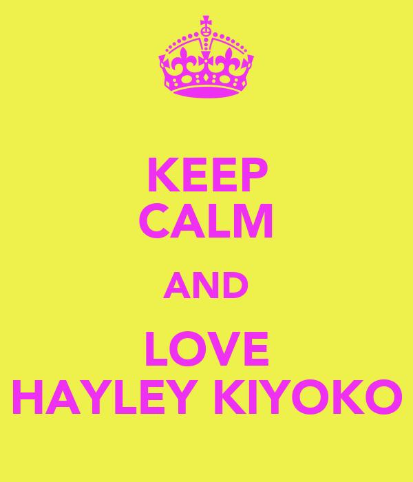 KEEP CALM AND LOVE HAYLEY KIYOKO