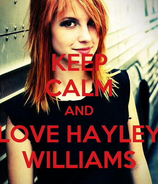 KEEP CALM AND LOVE HAYLEY WILLIAMS