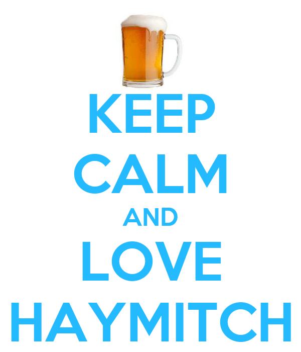 KEEP CALM AND LOVE HAYMITCH