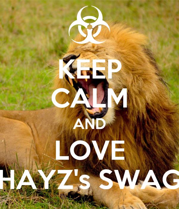 KEEP CALM AND LOVE HAYZ's SWAG