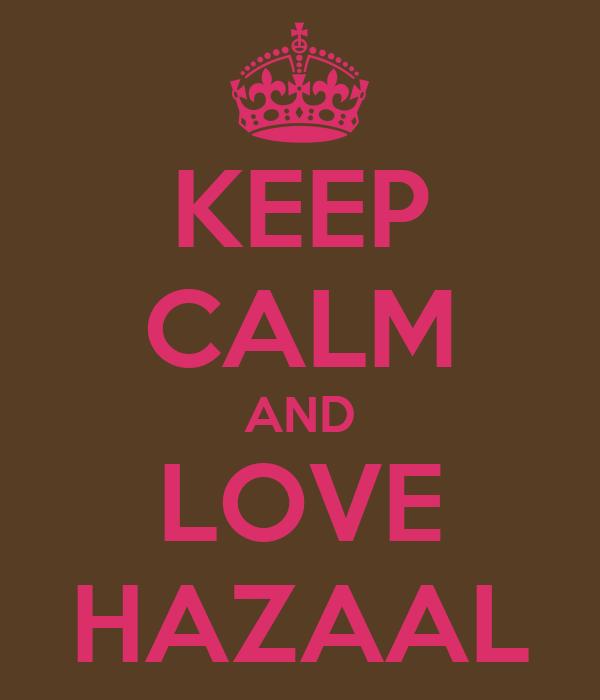KEEP CALM AND LOVE HAZAAL