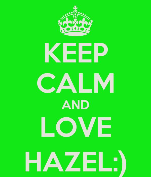 KEEP CALM AND LOVE HAZEL:)