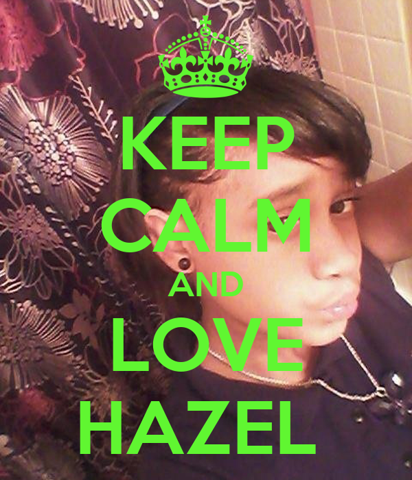 KEEP CALM AND LOVE HAZEL