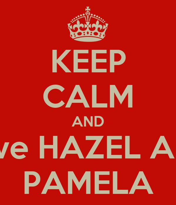 KEEP CALM AND Love HAZEL AND PAMELA