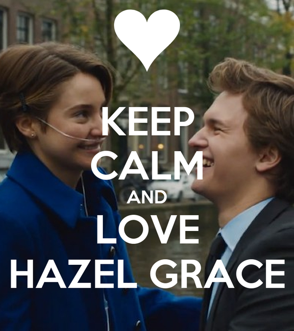 KEEP CALM AND LOVE HAZEL GRACE